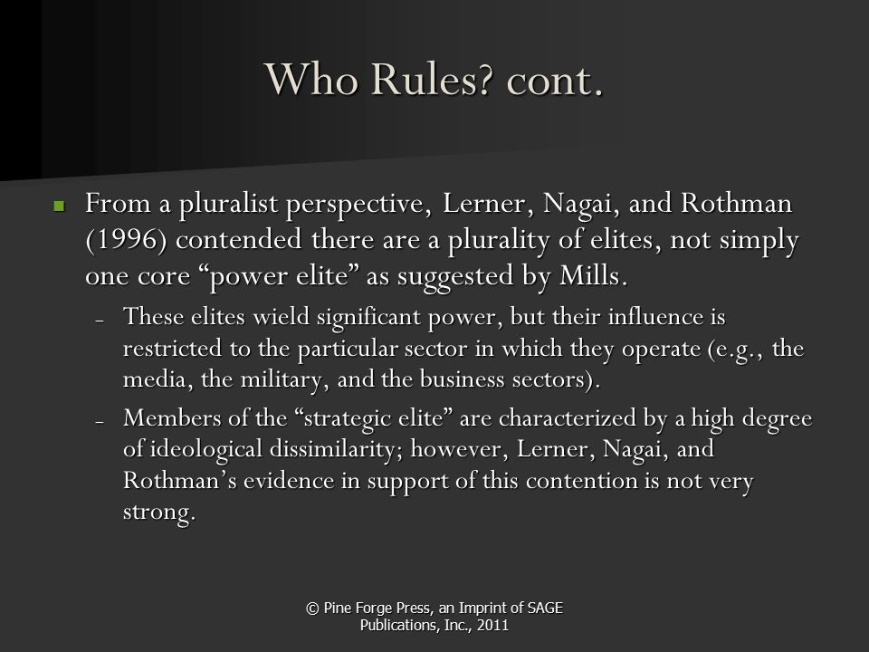 © Pine Forge Press, an Imprint of SAGE Publications, Inc., 2011 Who Rules? cont. From a pluralist perspective, Lerner, Nagai, and Rothman (1996) conte