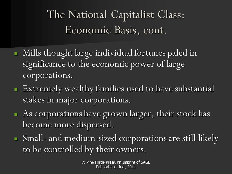 The National Capitalist Class: Economic Basis, cont. Mills thought large individual fortunes paled in significance to the economic power of large corp