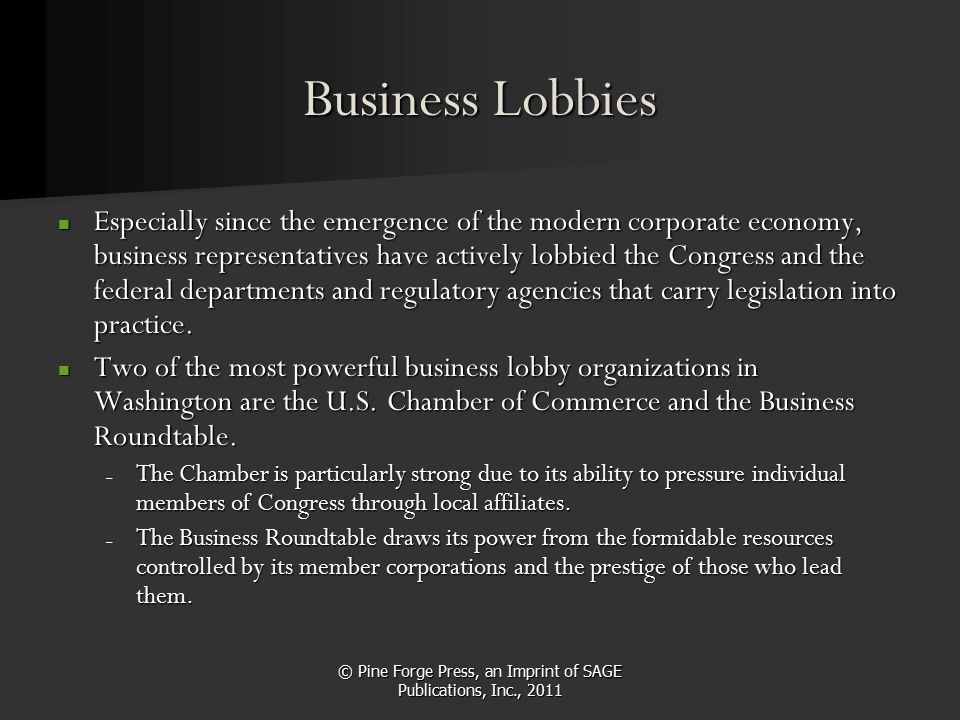 Business Lobbies Especially since the emergence of the modern corporate economy, business representatives have actively lobbied the Congress and the f