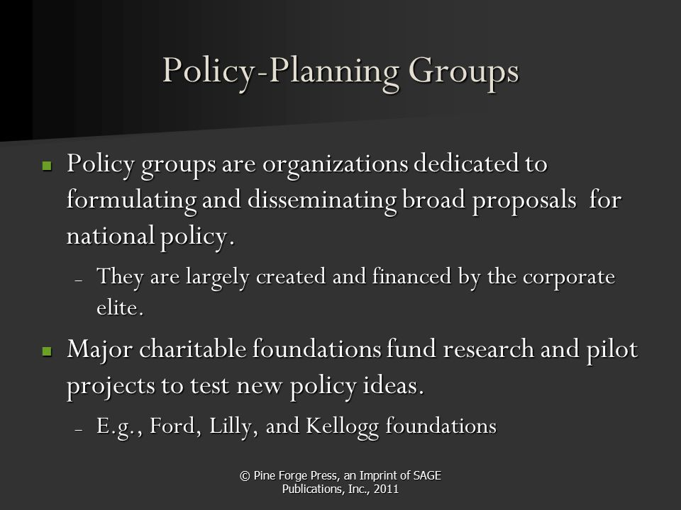 © Pine Forge Press, an Imprint of SAGE Publications, Inc., 2011 Policy-Planning Groups Policy groups are organizations dedicated to formulating and di