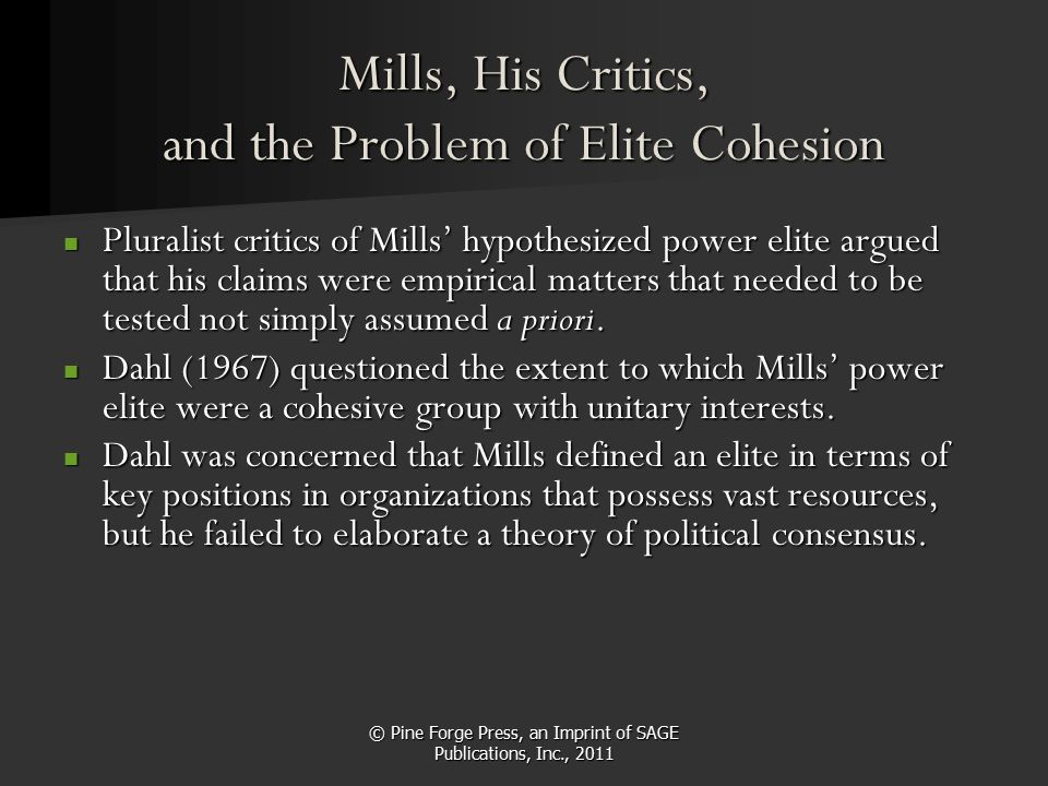 Mills, His Critics, and the Problem of Elite Cohesion Pluralist critics of Mills' hypothesized power elite argued that his claims were empirical matte