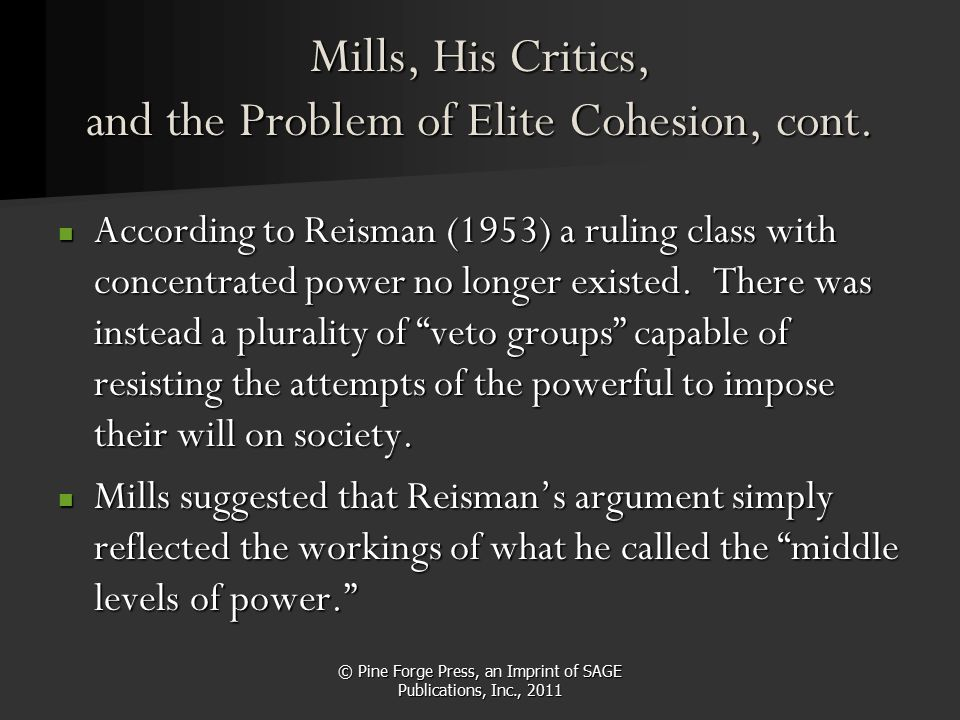 © Pine Forge Press, an Imprint of SAGE Publications, Inc., 2011 Mills, His Critics, and the Problem of Elite Cohesion, cont. According to Reisman (195