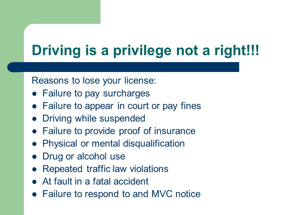 Learning Objectives Understand that driving is a privilege not a right. Acknowledge reasons for loss of driving privileges. Know the consequences for