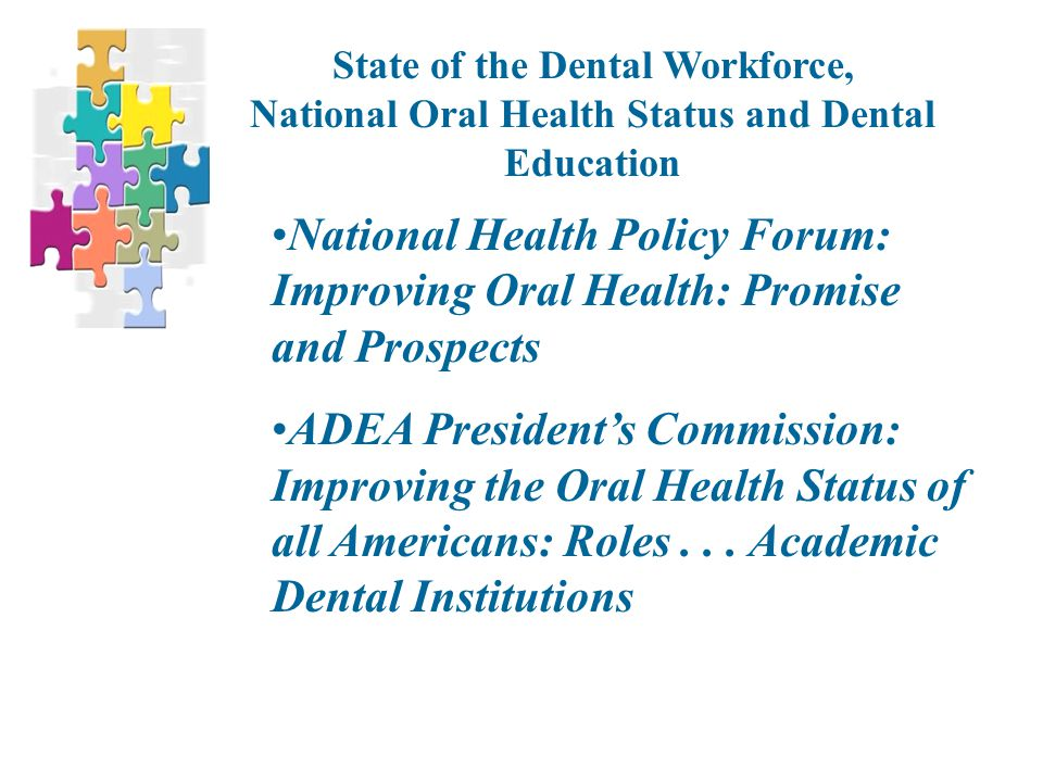 National Health Policy Forum: Improving Oral Health: Promise and Prospects ADEA President's Commission: Improving the Oral Health Status of all Americans: Roles...