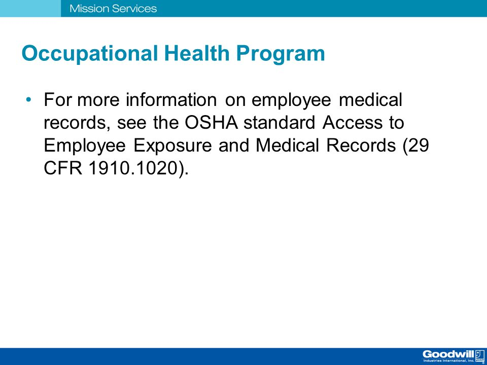 Occupational Health Program For more information on employee medical records, see the OSHA standard Access to Employee Exposure and Medical Records (2