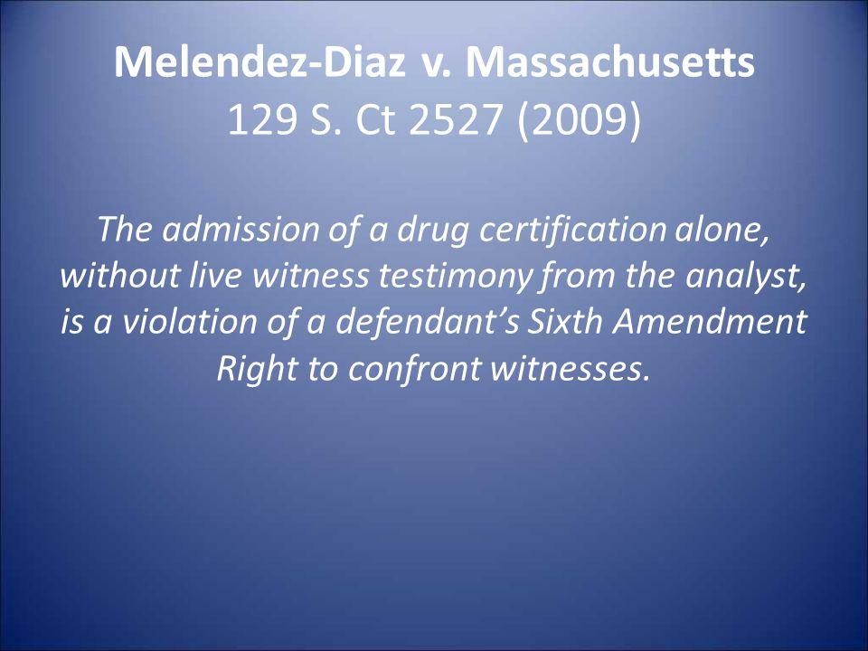 Melendez-Diaz v. Massachusetts 129 S.