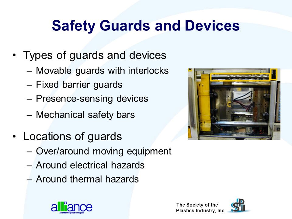 The Society of the Plastics Industry, Inc. Safety Guards and Devices Types of guards and devices –Movable guards with interlocks –Fixed barrier guards