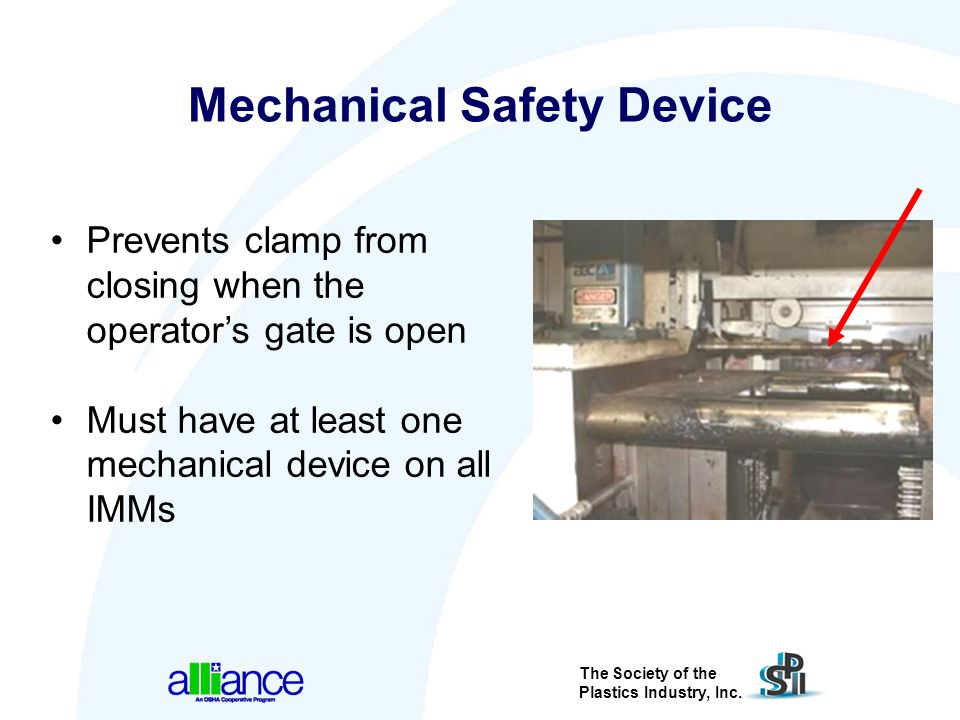 The Society of the Plastics Industry, Inc. Prevents clamp from closing when the operator's gate is open Must have at least one mechanical device on al