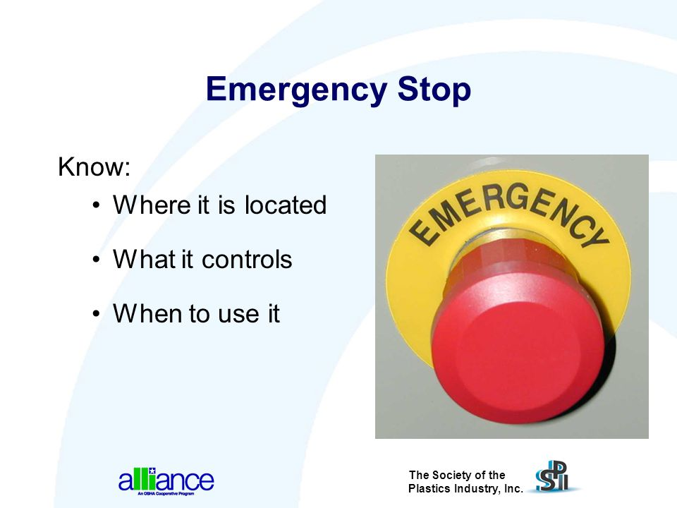 The Society of the Plastics Industry, Inc. Emergency Stop Know: Where it is located What it controls When to use it
