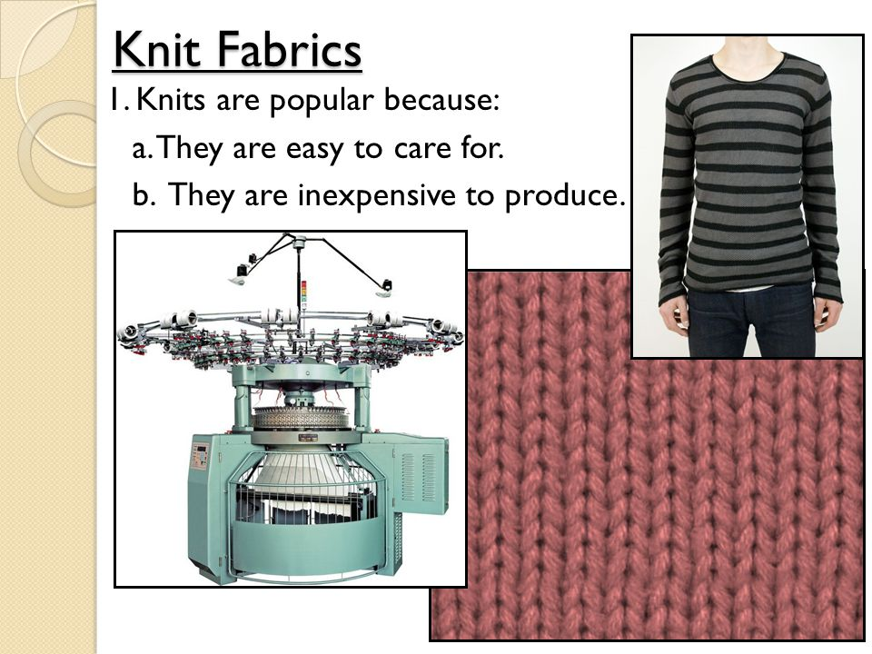 Knits, cont.2. If the fabric has a LOOSE KNIT, it will = a.