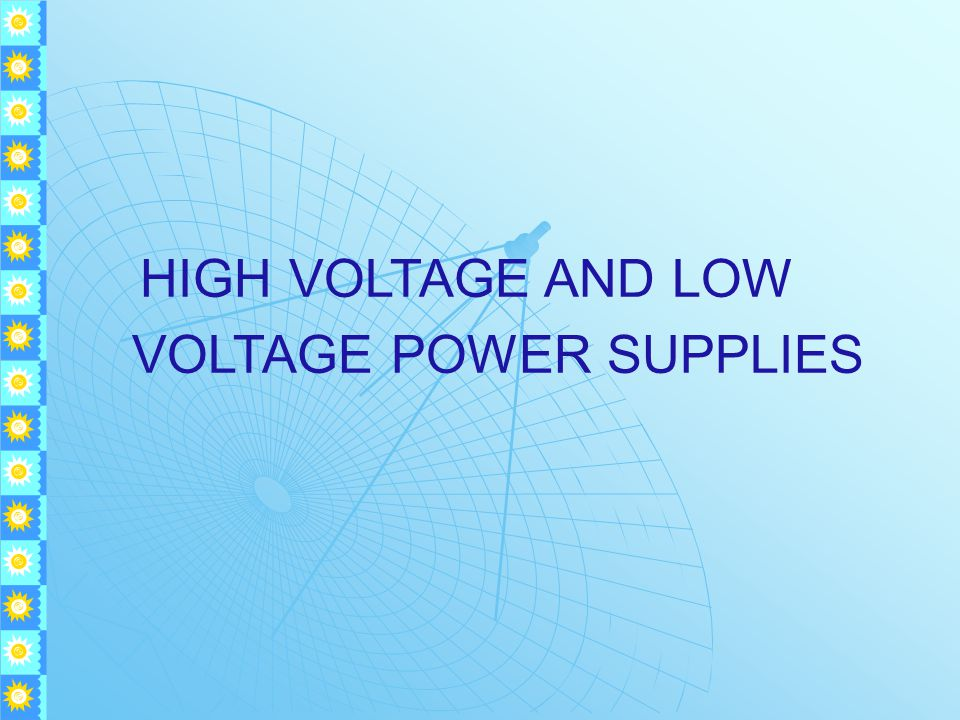 HIGH VOLTAGE AND LOW VOLTAGE POWER SUPPLIES
