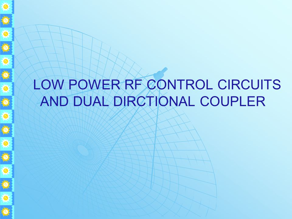 LOW POWER RF CONTROL CIRCUITS AND DUAL DIRCTIONAL COUPLER