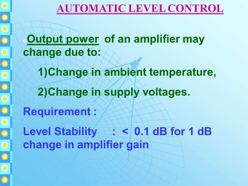 o Output power of an amplifier may change due to: 1)Change in ambient temperature, 2)Change in supply voltages.