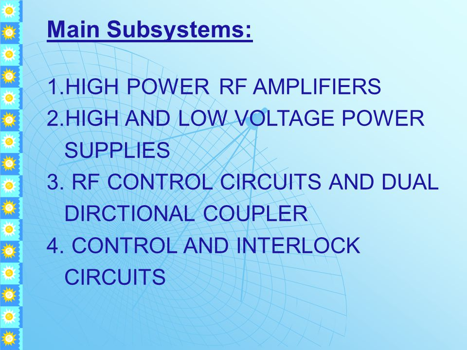 Main Subsystems: 1.HIGH POWERRF AMPLIFIERS 2.HIGH AND LOW VOLTAGE POWER SUPPLIES 3.