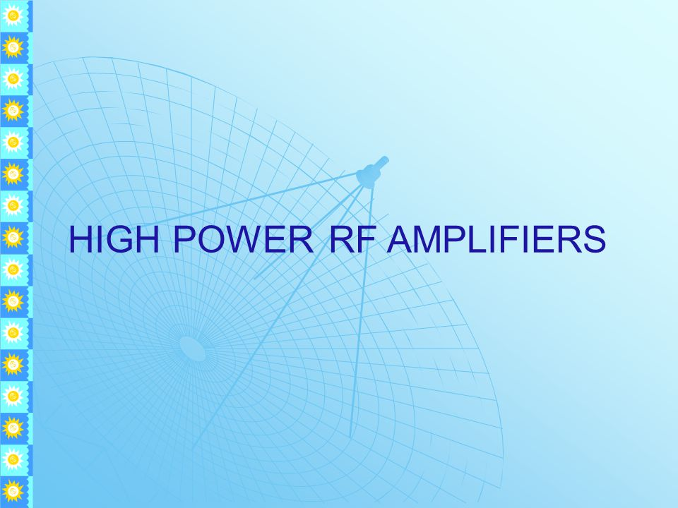HIGH POWER RF AMPLIFIERS