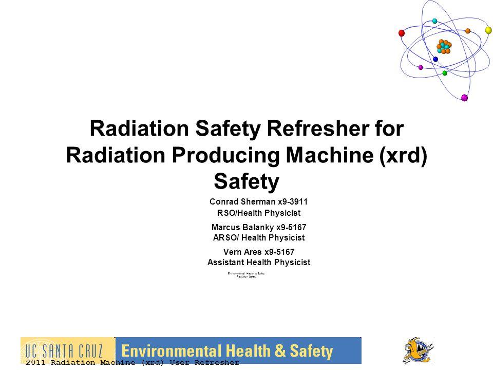 2011 Radiation Machine (xrd) User Refresher Radiation Safety Refresher for Radiation Producing Machine (xrd) Safety Conrad Sherman x9-3911 RSO/Health