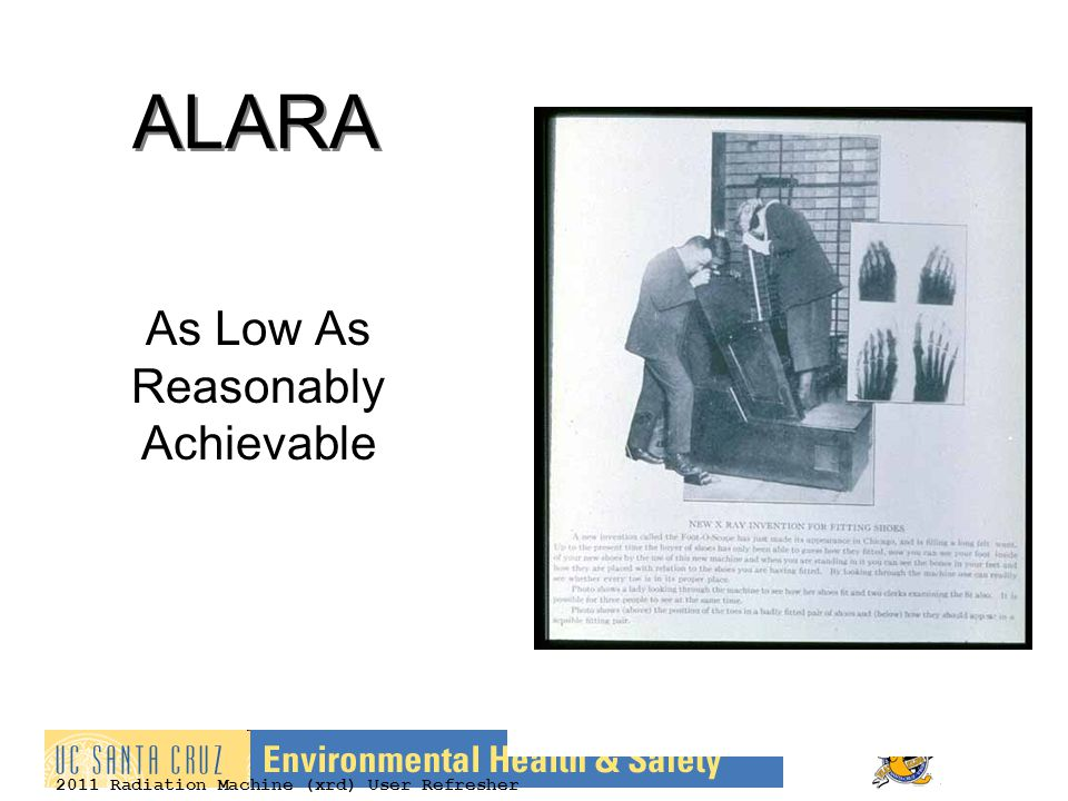 2011 Radiation Machine (xrd) User Refresher ALARA As Low As Reasonably Achievable