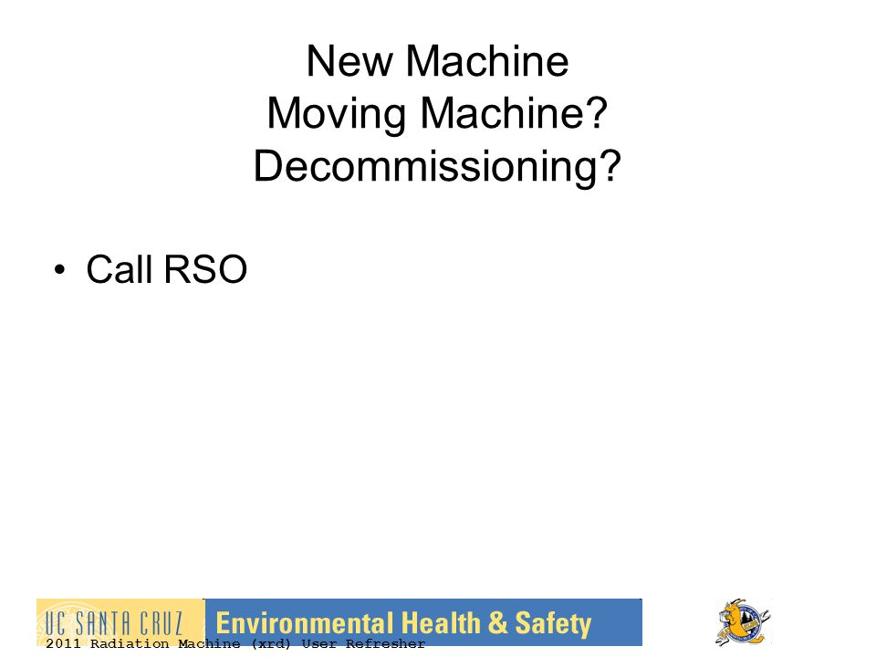 2011 Radiation Machine (xrd) User Refresher New Machine Moving Machine Decommissioning Call RSO