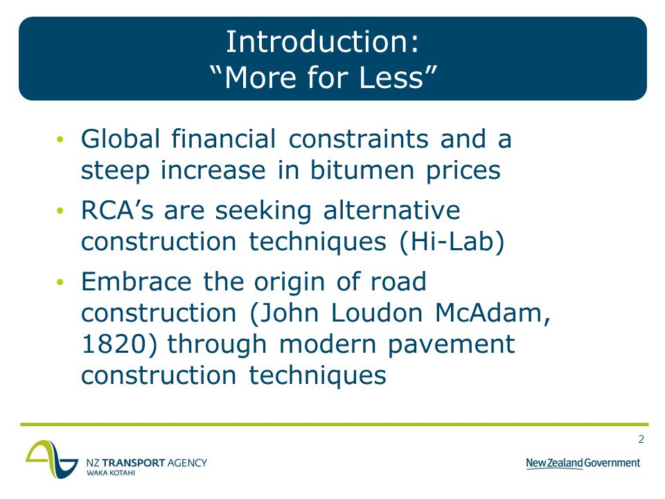 "2 2 Introduction: ""More for Less"" Global financial constraints and a steep increase in bitumen prices RCA's are seeking alternative construction techn"