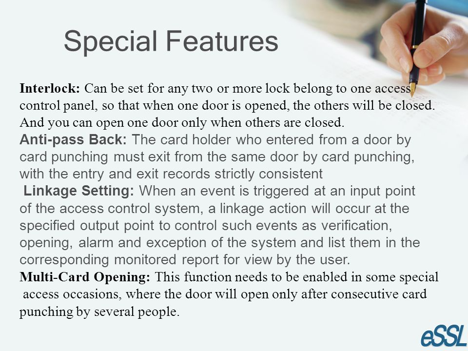 Special Features Interlock: Can be set for any two or more lock belong to one access control panel, so that when one door is opened, the others will b