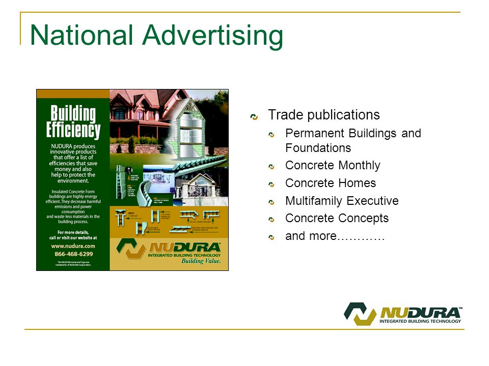 National Advertising Trade publications Permanent Buildings and Foundations Concrete Monthly Concrete Homes Multifamily Executive Concrete Concepts and more…………