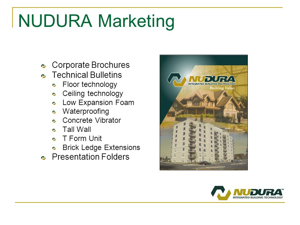 NUDURA Marketing Corporate Brochures Technical Bulletins Floor technology Ceiling technology Low Expansion Foam Waterproofing Concrete Vibrator Tall Wall T Form Unit Brick Ledge Extensions Presentation Folders