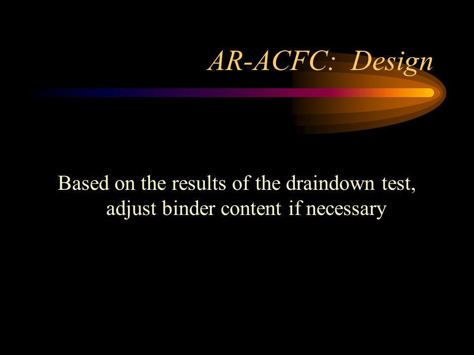 AR-ACFC: Design Based on the results of the draindown test, adjust binder content if necessary