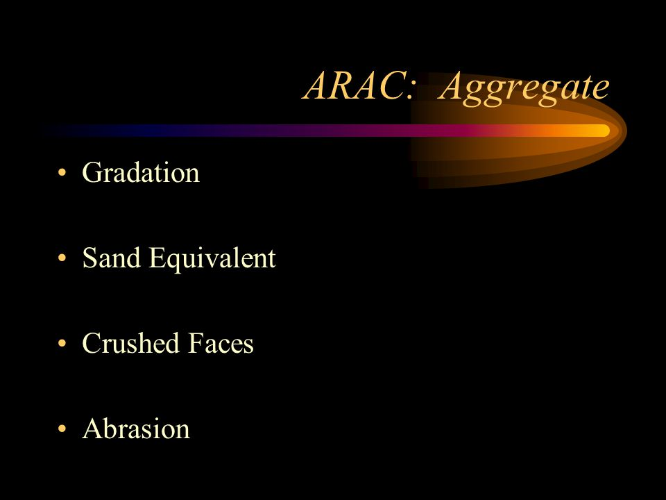 ARAC: Aggregate Gradation Sand Equivalent Crushed Faces Abrasion
