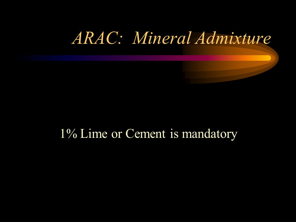 ARAC: Mineral Admixture 1% Lime or Cement is mandatory