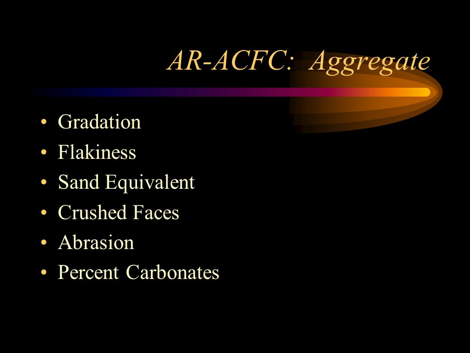 AR-ACFC: Aggregate Gradation Flakiness Sand Equivalent Crushed Faces Abrasion Percent Carbonates