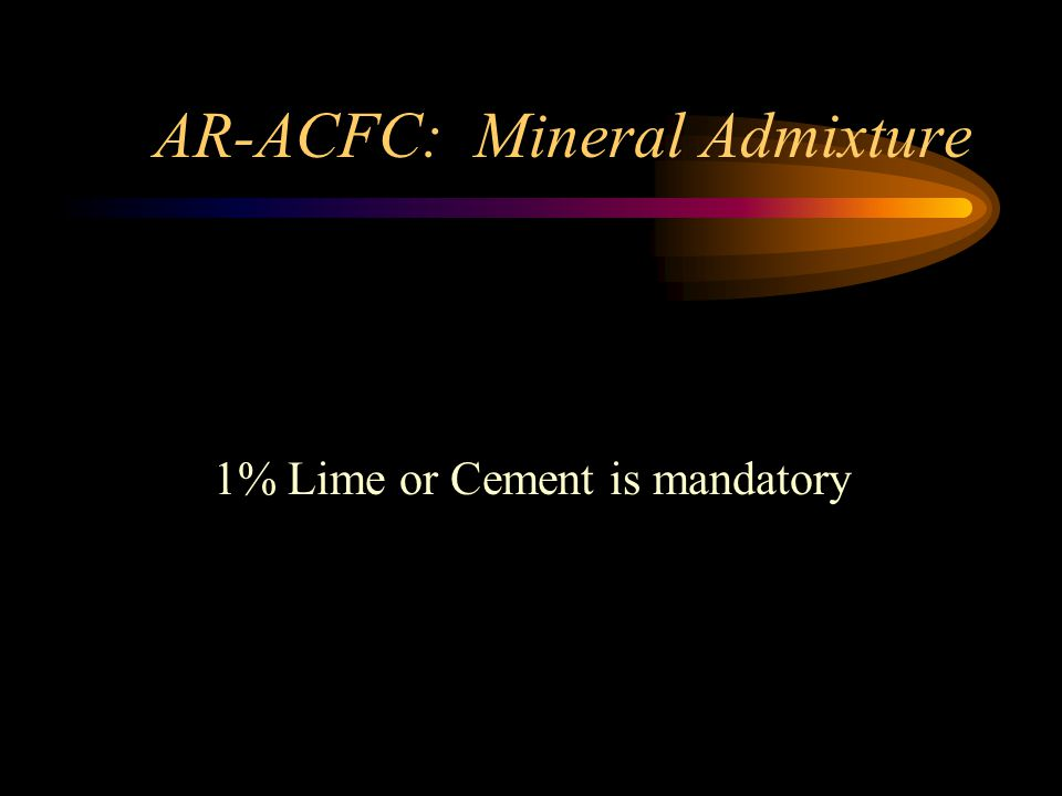 AR-ACFC: Flakiness Maximum Flakiness = 25 To insure good particle shape, and minimize particle breakage.