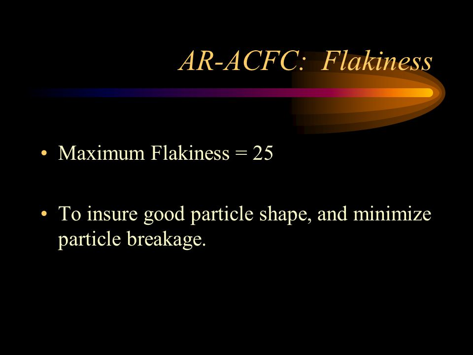 AR-ACFC: Sand Equivalent Minimum 55 To insure that there are not excessive amounts of clay in the aggregate Done on washed aggregate