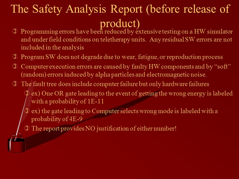 The Safety Analysis Report (before release of product) )Programming errors have been reduced by extensive testing on a HW simulator and under field conditions on teletherapy units.