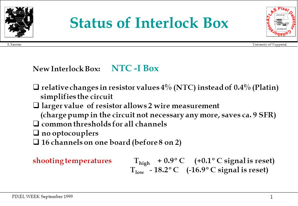 PIXEL WEEK September 1999 S. Kersten University of Wuppertal 1 Status of Interlock Box New Interlock Box: NTC -I Box q relative changes in resistor va