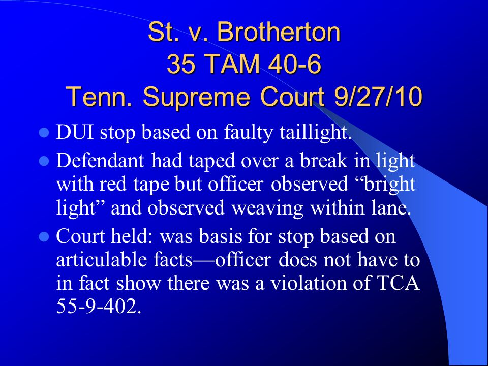 St.v. Brotherton 35 TAM 40-6 Tenn. Supreme Court 9/27/10 DUI stop based on faulty taillight.