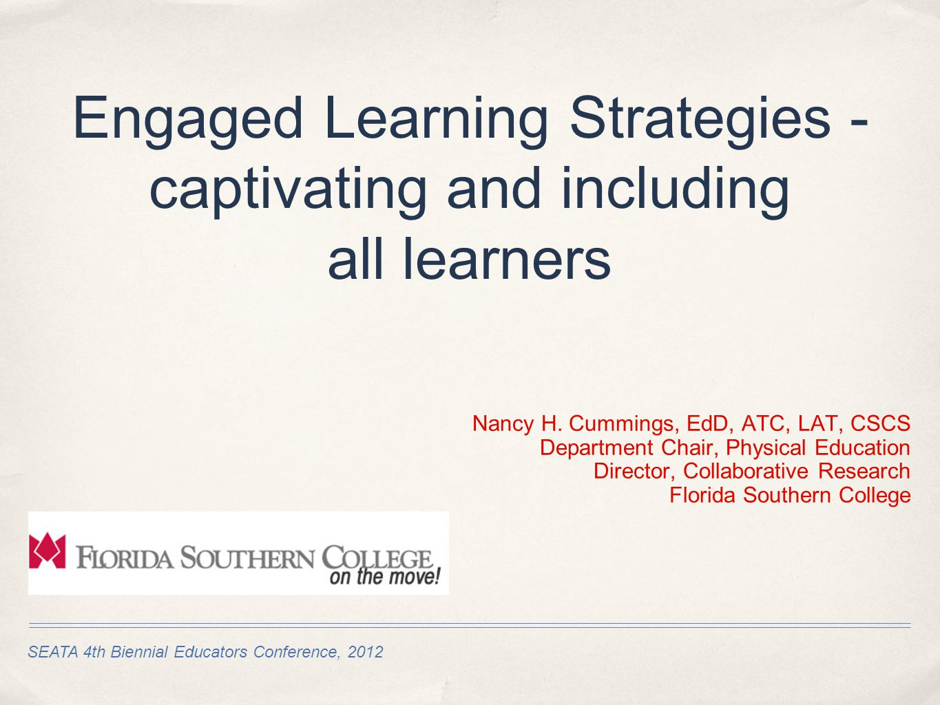 SEATA 4th Biennial Educators Conference, 2012 Engaged Learning Strategies - captivating and including all learners Nancy H.