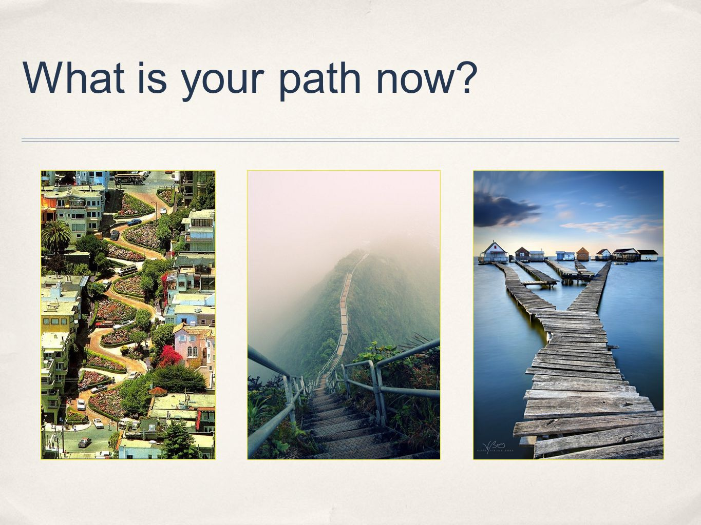 What is your path now