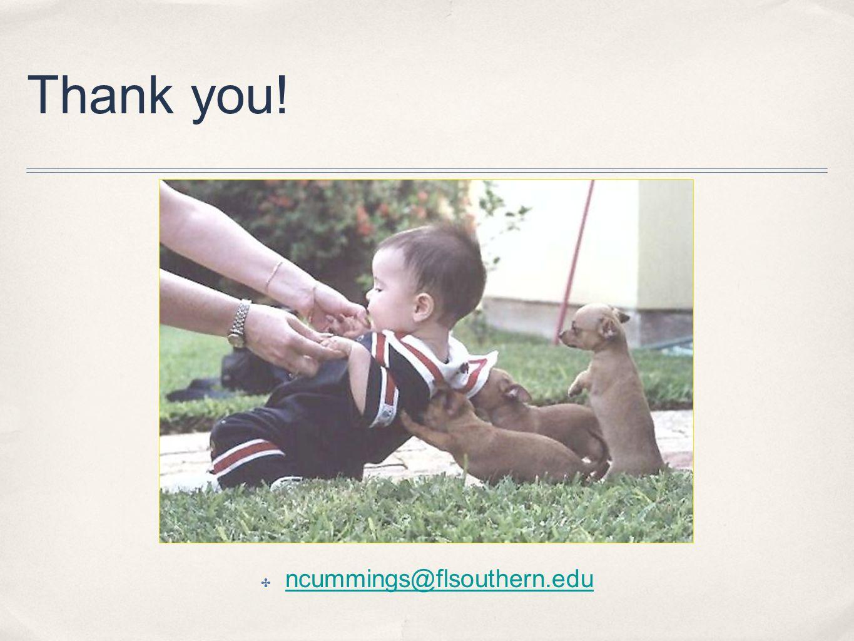 Thank you! ✤ ncummings@flsouthern.edu ncummings@flsouthern.edu