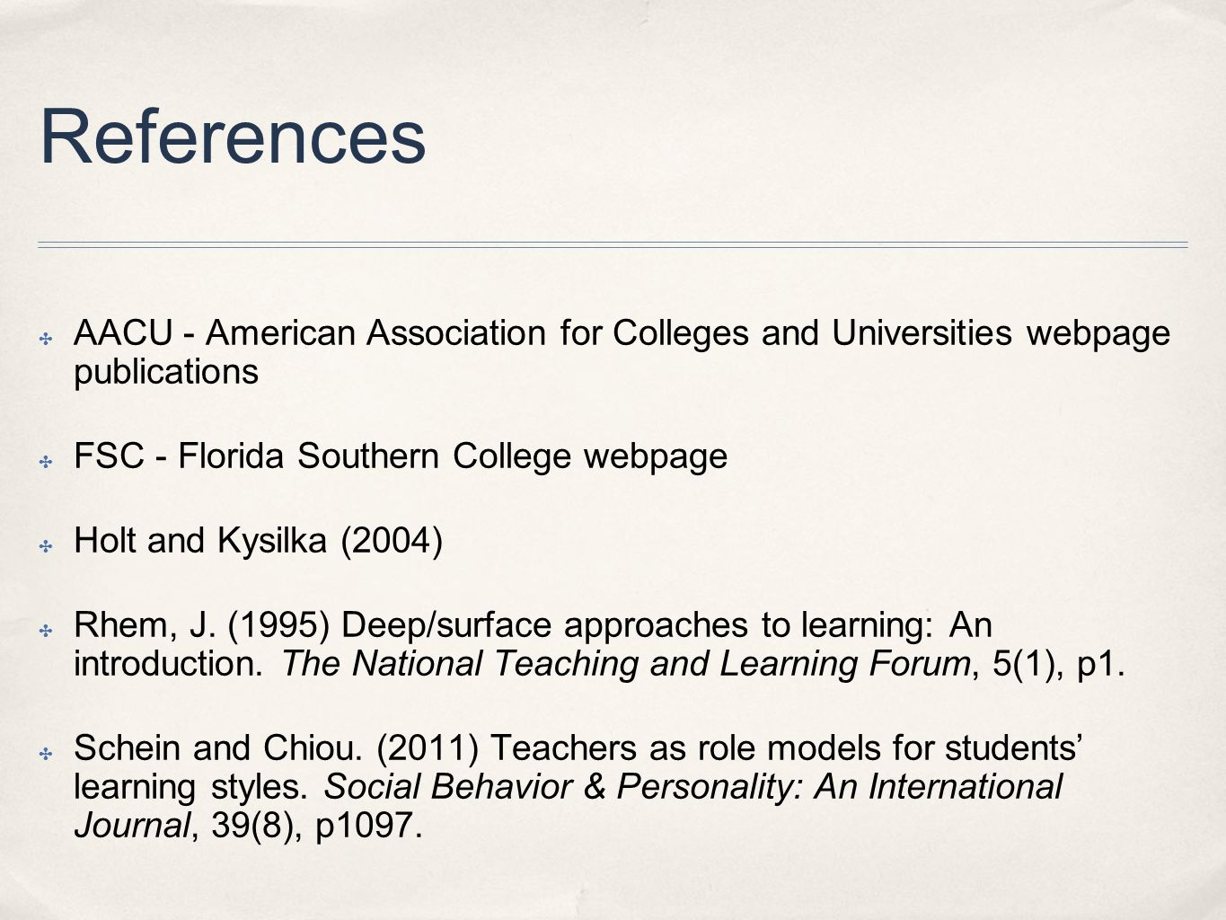 References ✤ AACU - American Association for Colleges and Universities webpage publications ✤ FSC - Florida Southern College webpage ✤ Holt and Kysilka (2004) ✤ Rhem, J.