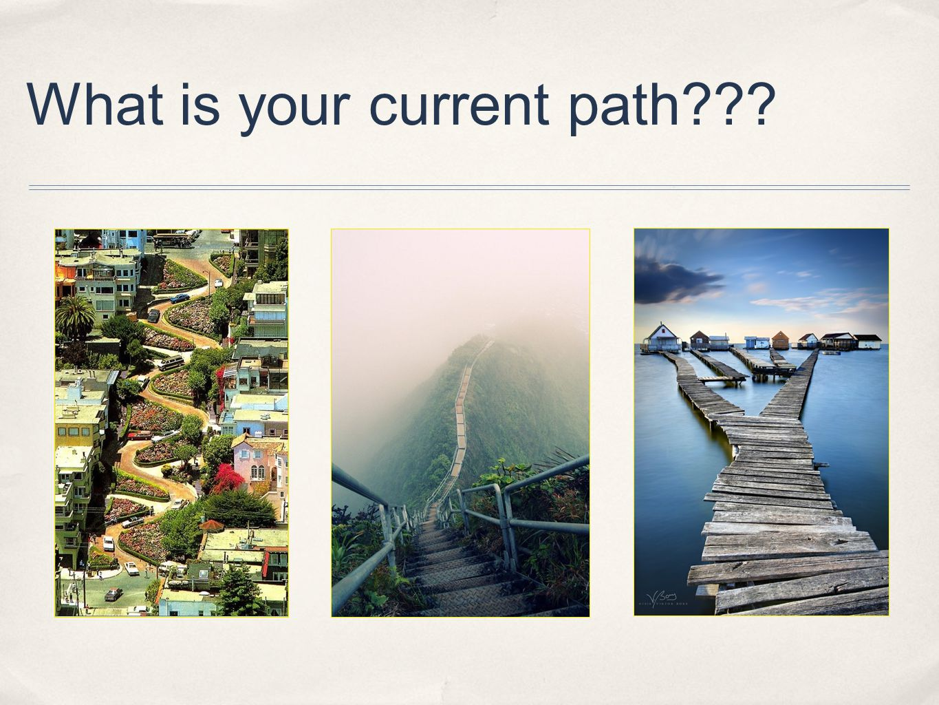 What is your current path