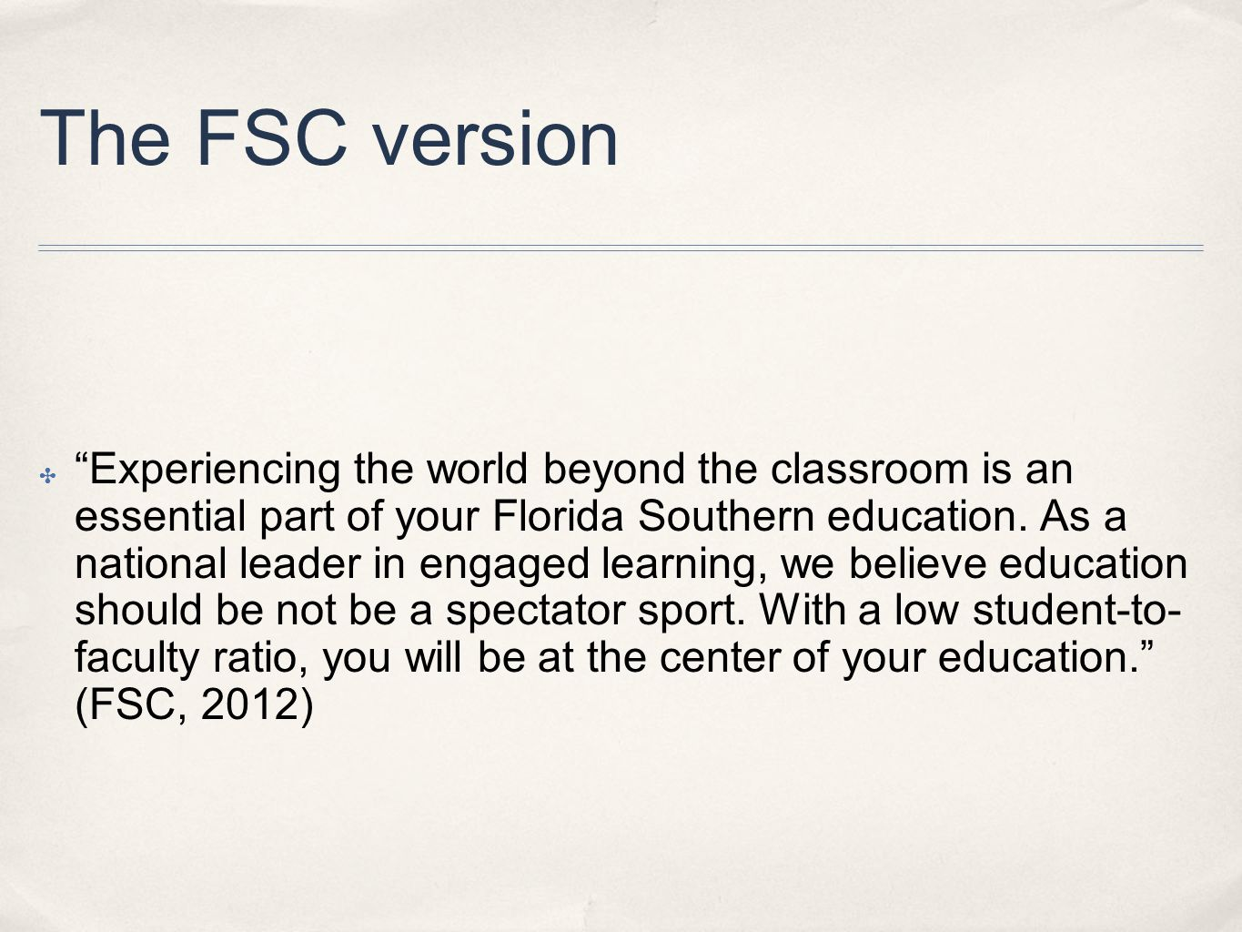 The FSC version ✤ Experiencing the world beyond the classroom is an essential part of your Florida Southern education.