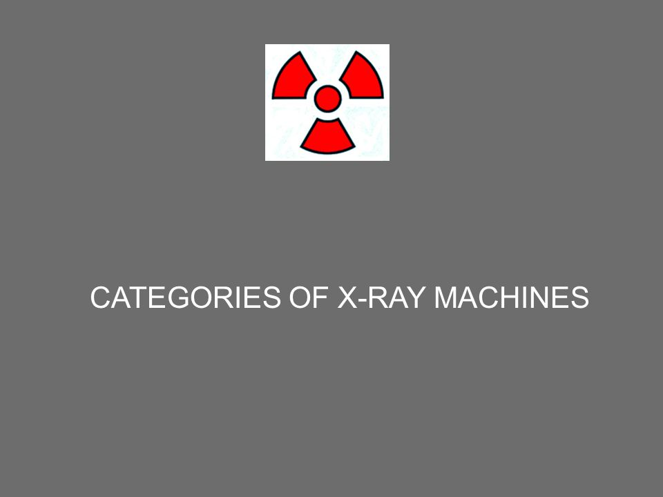 CATEGORIES OF X-RAY MACHINES