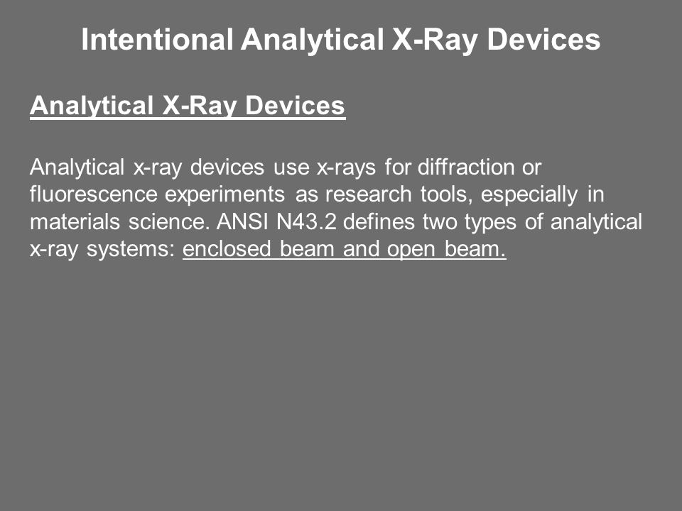 Intentional Analytical X-Ray Devices Analytical X-Ray Devices Analytical x-ray devices use x-rays for diffraction or fluorescence experiments as research tools, especially in materials science.
