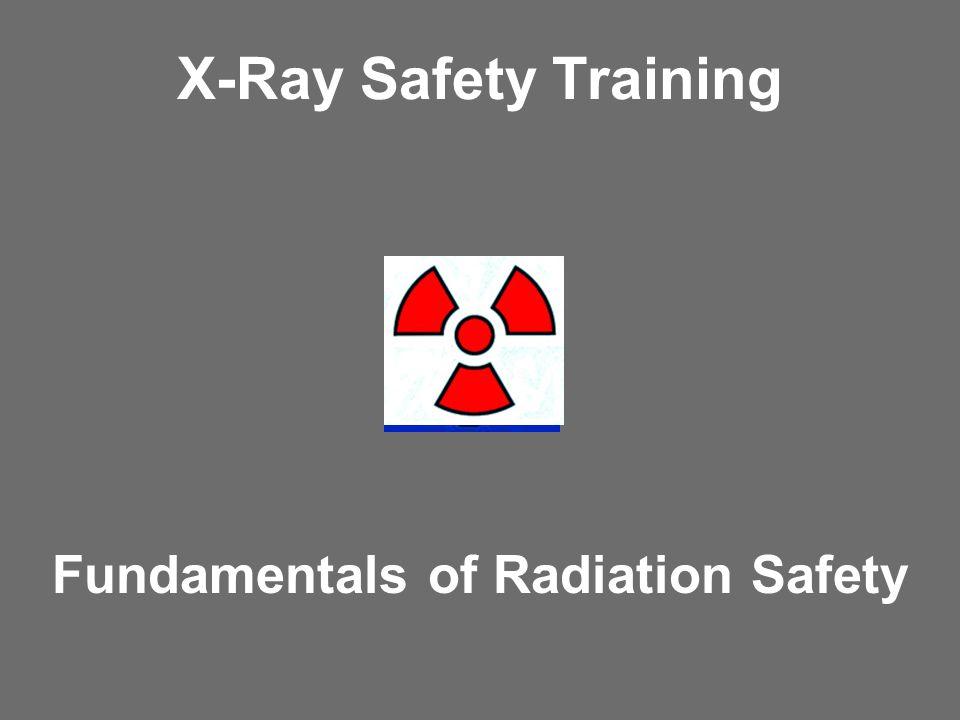 X-Ray Safety Training Fundamentals of Radiation Safety