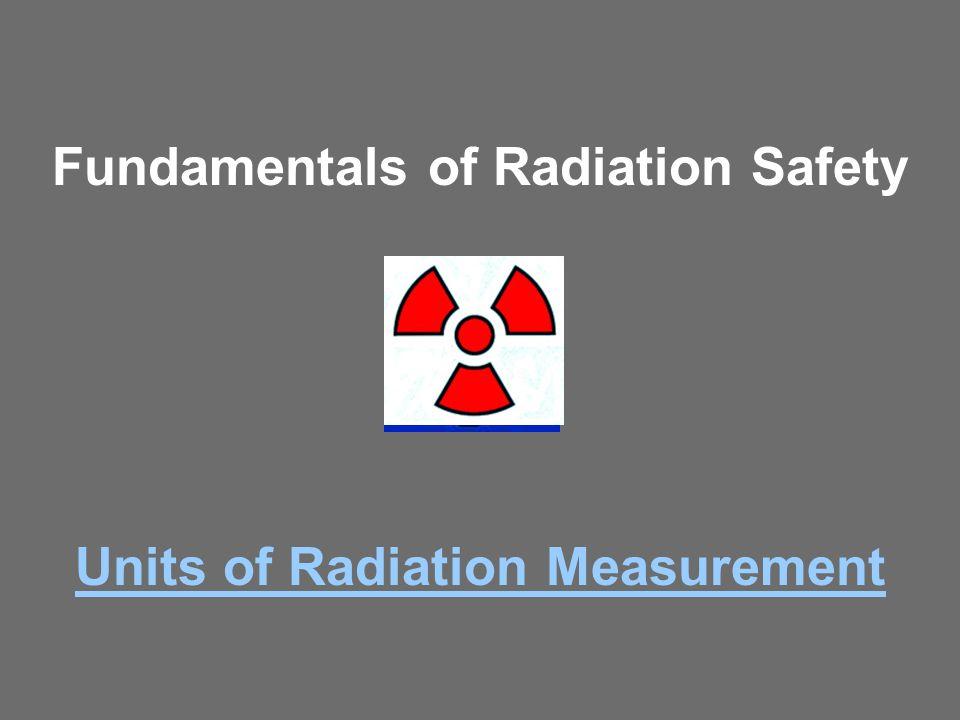 Fundamentals of Radiation Safety Units of Radiation Measurement