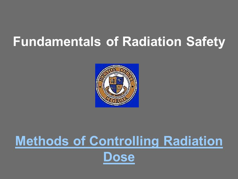 Fundamentals of Radiation Safety Methods of Controlling Radiation Dose