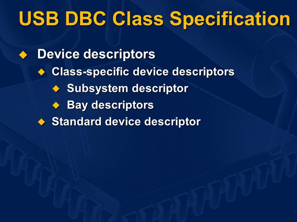 USB DBC Class Specification  Device descriptors  Class-specific device descriptors  Subsystem descriptor  Bay descriptors  Standard device descriptor