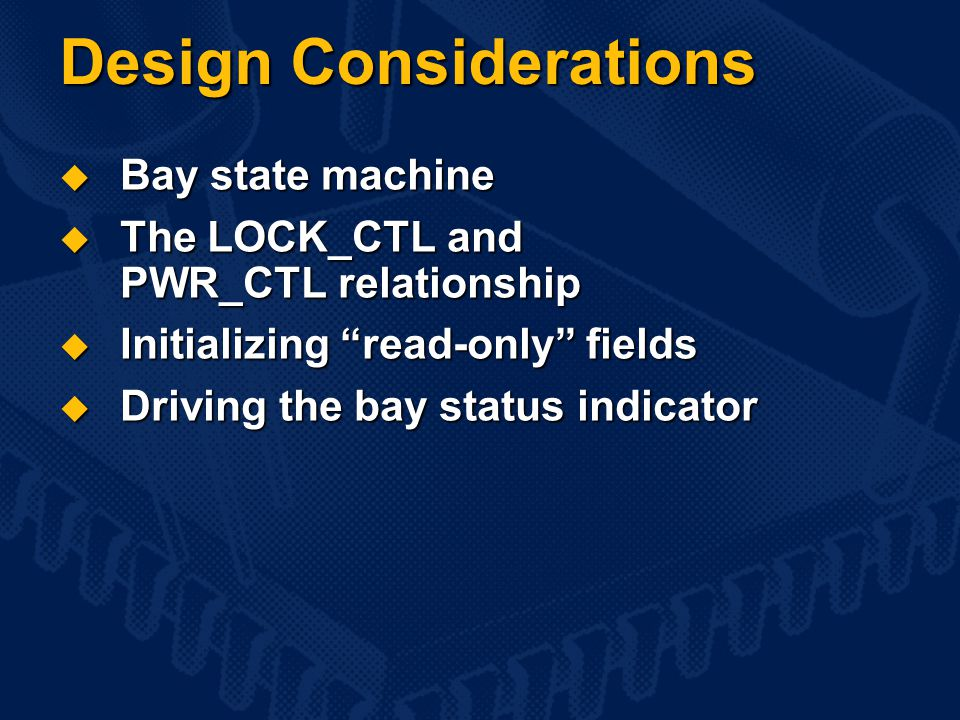 Design Considerations  Bay state machine  The LOCK_CTL and PWR_CTL relationship  Initializing read-only fields  Driving the bay status indicator