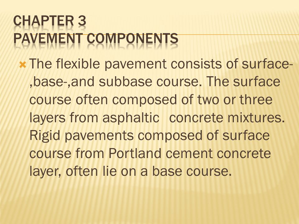  The flexible pavement consists of surface-,base-,and subbase course. The surface course often composed of two or three layers from asphaltic concret