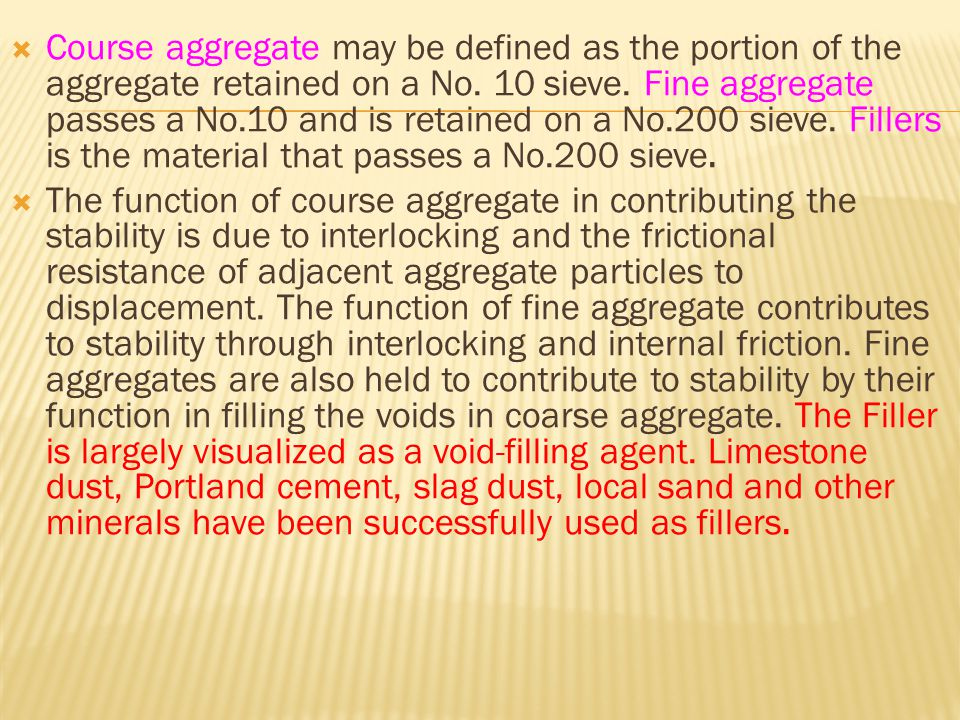  Course aggregate may be defined as the portion of the aggregate retained on a No. 10 sieve. Fine aggregate passes a No.10 and is retained on a No.20